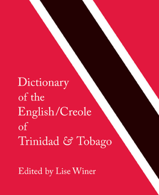 Dictionary of the English/Creole of Trinidad & Tobago: On Historical Principles Cover Image