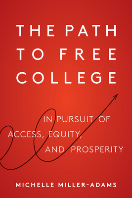 The Path to Free College: In Pursuit of Access, Equity, and Prosperity Cover Image