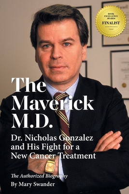 The Maverick M.D. - Dr. Nicholas Gonzalez and His Fight for a New Cancer Treatment Cover Image