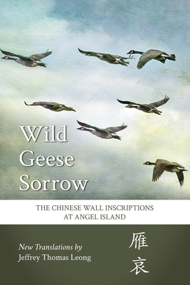Wild Geese Sorrow: The Chinese Wall Inscriptions at Angel Island Cover Image