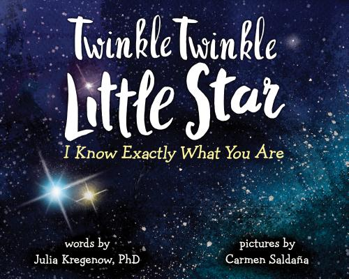 Twinkle Twinkle Little Star, I Know Exactly What You Are  by Julia Kregenow, PhD