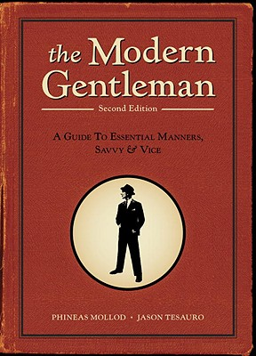 The Modern Gentleman: A Guide to Essential Manners, Savvy, & Vice Cover Image