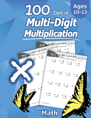Humble Math - 100 Days of Multi-Digit Multiplication: Ages 10-13: Multiplying Large Numbers with Answer Key - Reproducible Pages - Multiply Big Long P Cover Image