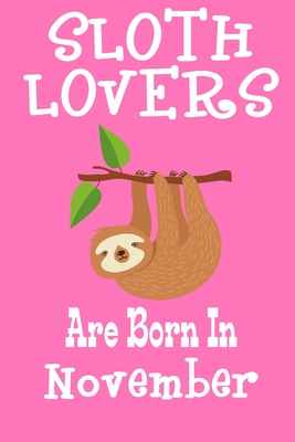 Sloth Lovers Are Born In November: Birthday Gift for Sloth Lovers Cover Image