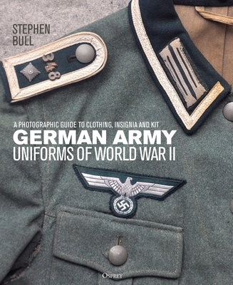 German Army Uniforms of World War II: A photographic guide to clothing, insignia and kit Cover Image