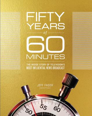 Fifty Years of 60 Minutes: The Inside Story of Television's Most Influential News Broadcast Cover Image