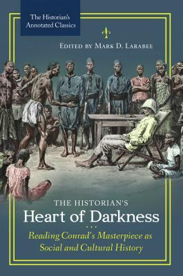 The Historian's Heart of Darkness: Reading Conrad's Masterpiece as Social and Cultural History /]cedited by Mark D. Larabee (Historian's Annotated Classics) Cover Image