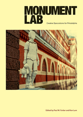Monument Lab: Creative Speculations for Philadelphia Cover Image