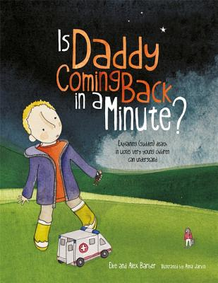 Is Daddy Coming Back in a Minute?: Explaining (Sudden) Death in Words Very Young Children Can Understand Cover Image