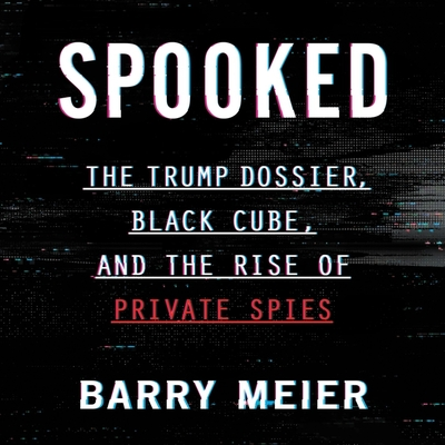 Spooked: The Trump Dossier, Black Cube, and the Rise of Private Spies Cover Image