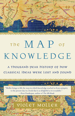The Map of Knowledge: A Thousand-Year History of How Classical Ideas Were Lost and Found Cover Image