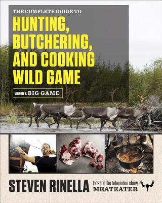 The Complete Guide to Hunting, Butchering, and Cooking Wild Game: Volume 1: Big Game Cover Image