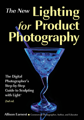 The New Lighting for Product Photography: The Digital Photographer's Step-By-Step Guide to Sculpting with Light Cover Image