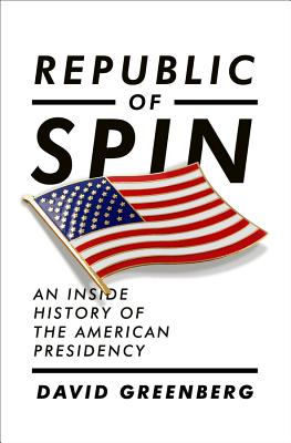 Republic of Spin: An Inside History of the American Presidency Cover Image