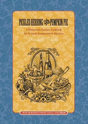 Pickled Herring and Pumpkin Pie: A Nineteenth-Century Cookbook for German Immigrants to America Cover Image