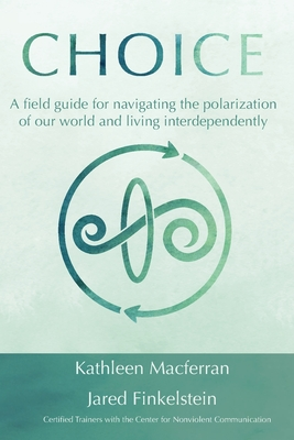 Choice: A field guide for navigating the polarization of our world and living interdependently Cover Image
