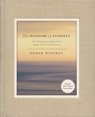 The Wisdom of Sundays: Life-Changing Insights from Super Soul Conversations Cover Image