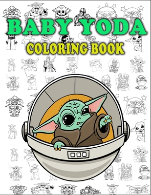 Baby Yoda Coloring Book: +50 One Sided Coloring Pages for Kids and Adults with The Mandalorian Scenes and Characters. Plus Unique Baby Yoda Mas Cover Image