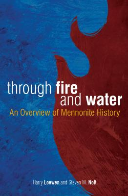 Through Fire and Water: An Overview of Mennonite History Cover Image