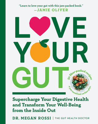 Love Your Gut: Supercharge Your Digestive Health and Transform Your Well-Being from the Inside Out Cover Image