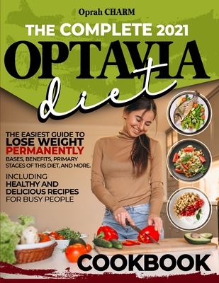 The complete 2021 Optavia diet cookbook: The easiest guide to lose weight permanently. Bases, benefits, primary stages of this diet, and more. Includi Cover Image