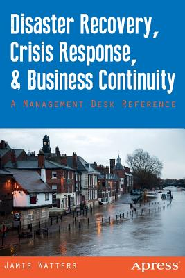Disaster Recovery, Crisis Response, and Business Continuity: A Management Desk Reference Cover Image