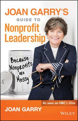 Joan Garry's Guide to Nonprofit Leadership: Because Nonprofits Are Messy Cover Image