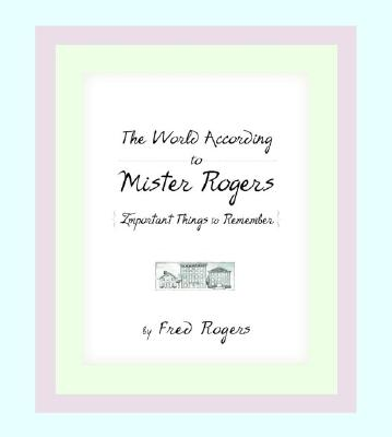 The World According to Mister Rogers: Important Things to Remember Cover Image