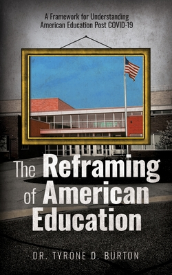 The Reframing of American Education: A Framework for Understanding American Education Post COVID-19 Cover Image