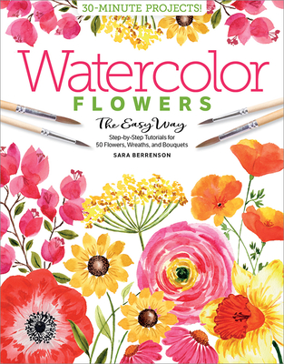 Watercolor the Easy Way Flowers: Step-By-Step Tutorials for 50 Flowers, Wreaths, and Bouquets cover