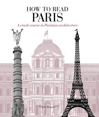 How to Read Paris: A crash course in Parisian architecture Cover Image