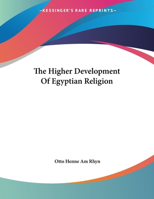 The Higher Development Of Egyptian Religion Cover Image