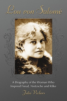 Lou von Salome: A Biography of the Woman Who Inspired Freud, Nietzsche and Rilke Cover Image