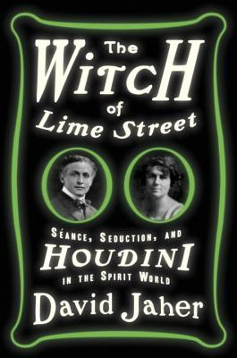 The Witch of Lime Street: Seance, Seduction, and Houdini in the Spirit World Cover Image