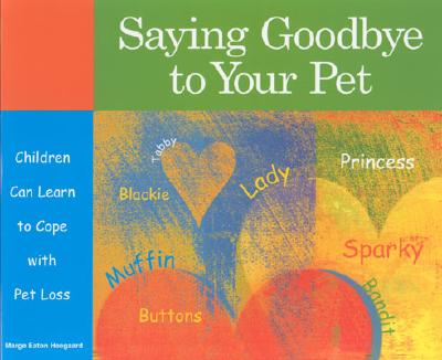 Saying Goodbye to Your Pet: Children Can Learn to Cope with Pet Loss Cover Image
