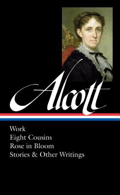 Louisa May Alcott: Work, Eight Cousins, Rose in Bloom, Stories & Other Writings  (LOA #256) (Library of America Louisa May Alcott Edition #2) Cover Image