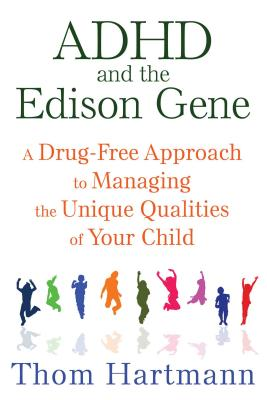 ADHD and the Edison Gene: A Drug-Free Approach to Managing the Unique Qualities of Your Child Cover Image
