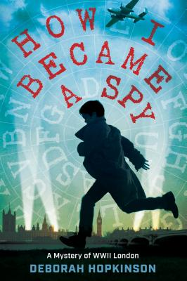 How I Became a Spy: A Mystery of WWII London Cover Image