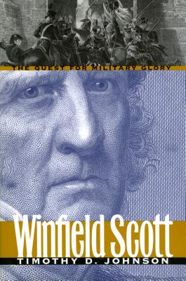Winfield Scott: The Quest for Military Glory (Modern War Studies) Cover Image