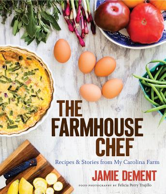 The Farmhouse Chef: Recipes and Stories from My Carolina Farm Cover Image