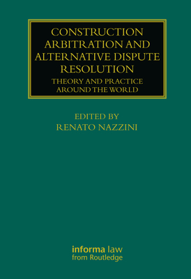 Construction Arbitration and Alternative Dispute Resolution: Theory and Practice Around the World (Construction Practice) Cover Image