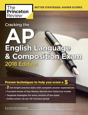 Cracking the AP English Language & Composition Exam, 2018 Edition: Proven Techniques to Help You Score a 5 (College Test Preparation) Cover Image