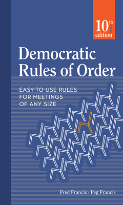 Democratic Rules of Order: Easy-To-Use Rules for Meetings of Any Size Cover Image