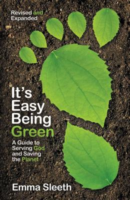 It's Easy Being Green, Revised and Expanded Edition: A Guide to Serving God and Saving the Planet Cover Image