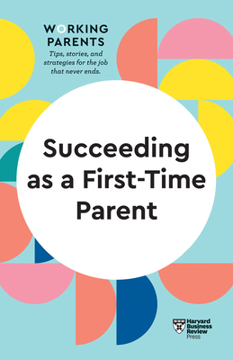 Succeeding as a First-Time Parent (HBR Working Parents Series) Cover Image