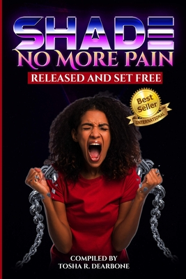 Shade No More Pain: Released and Set Free Cover Image