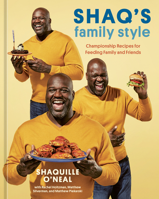 Shaq's Family Style: Championship Recipes for Feeding Family and Friends [A Cookbook] Cover Image