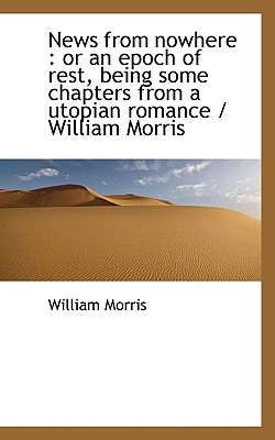 News from Nowhere: Or an Epoch of Rest, Being Some Chapters from a Utopian Romance / William Morris Cover Image