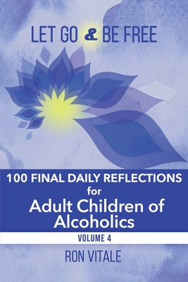 Let Go and Be Free: 100 Final Daily Reflections for Adult Children of Alcoholics Cover Image