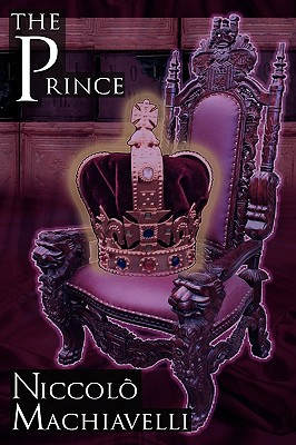 The Prince: Niccolo Machiavelli's Classic Study in Leadership, Rising to Power, and Maintaining Authority, Originally Titled de PR Cover Image